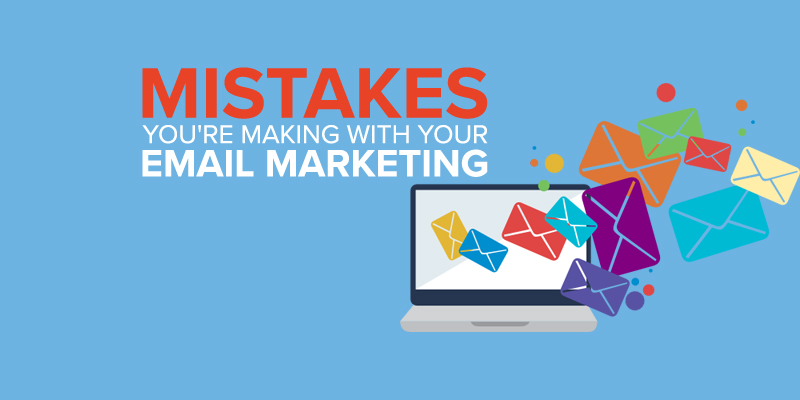 5 Email Marketing Mistakes You Need To Avoid To Get Better